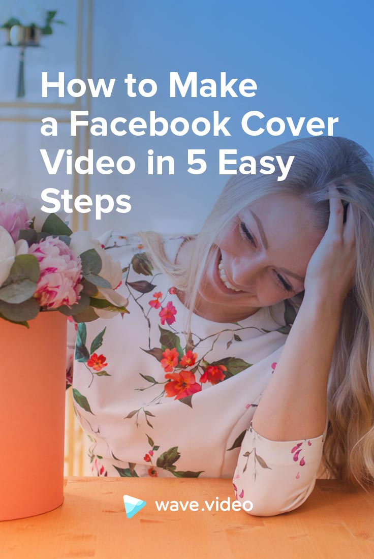 How to Make a Facebook Cover Video in 5 Easy Steps | Wave video Blog