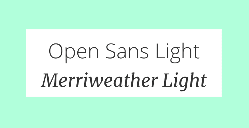 Open sans light + Merriweather sans italic