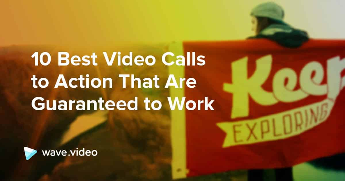 The 10 Best Video Calls to Action That Are Guaranteed to Work