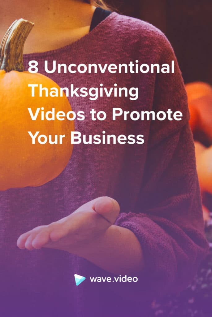 8 Unconventional Thanksgiving Videos to Promote Your Business