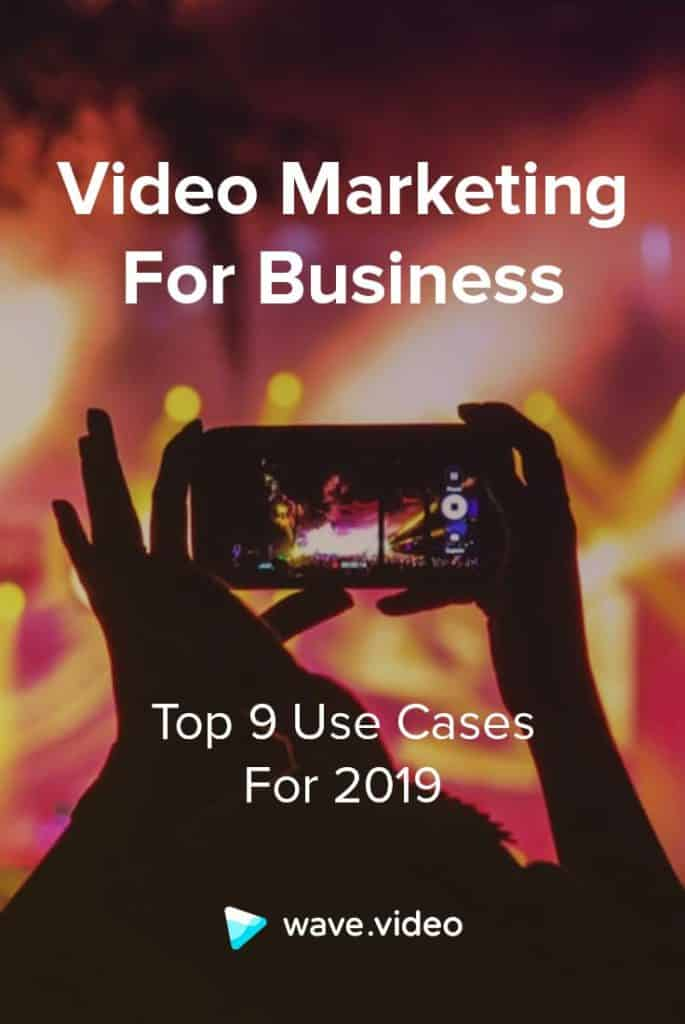 Video Marketing for Business: Top 9 Use Cases for 2019