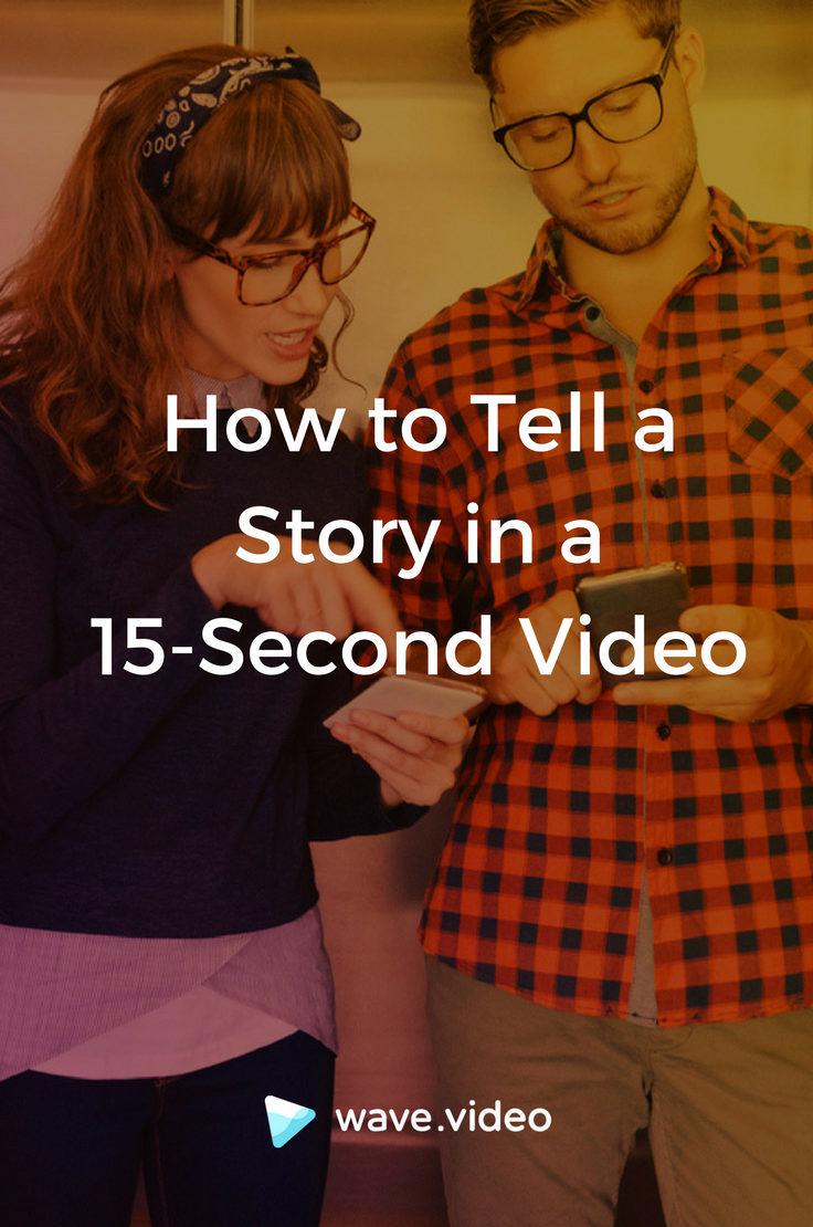 How to Tell a Story in a 15-Second Video Pinterest