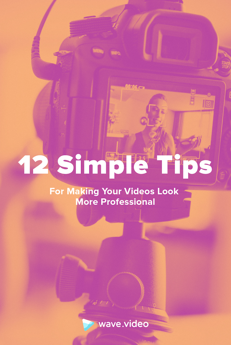 12 Simple Tips to Make Your Videos Look More Professional