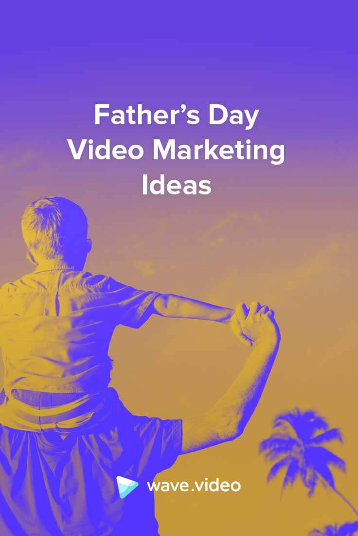 Father's Day Video Marketing Ideas