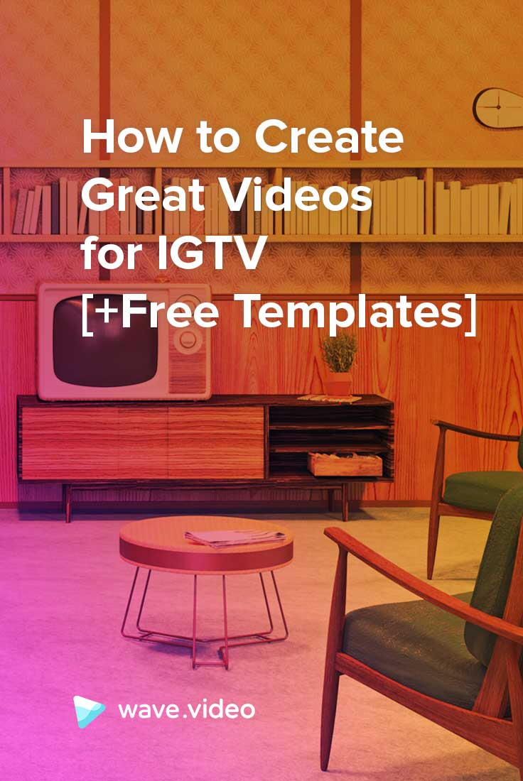 How to Create Great Videos for IGTV [+Free Templates]
