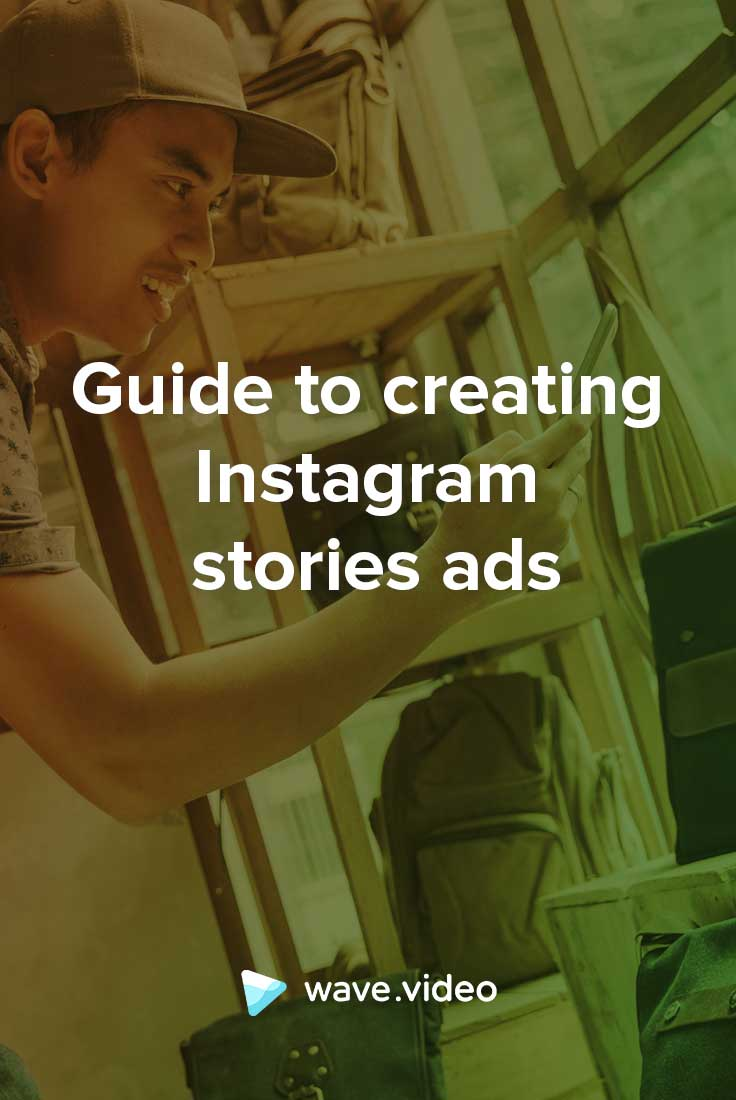 Guide to Creating Instagram Story Ads That People Won't Want to Skip