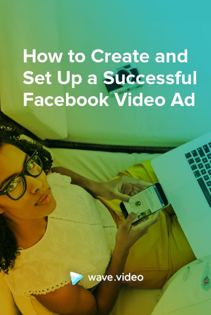 How to Create and Set Up a Successful Facebook Video Ad