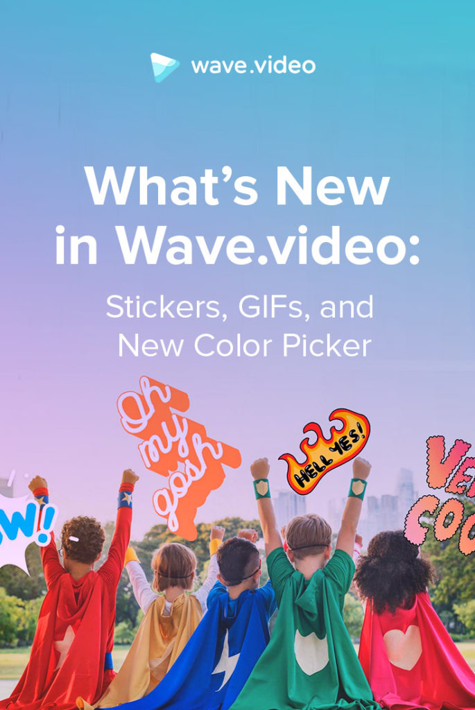 What's New in Wave.video Stickers, GIFs, Advanced Color Picker, and More Pinterest