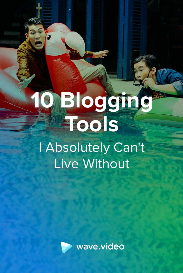10 Blogging Tools I Absolutely Can't Live Without