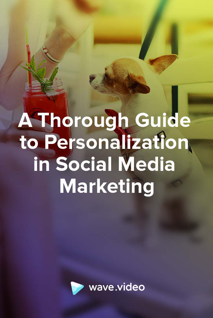 A Thorough Guide to Personalization in Social Media Marketing