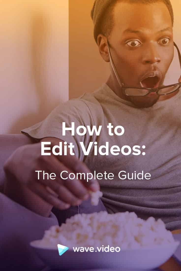 How to Edit Videos: the Complete Guide