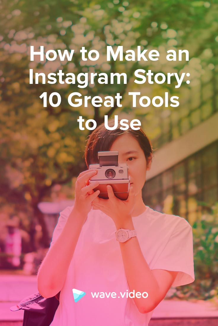 How to Make an IG Story: 10 Great Instagram Tools to Use
