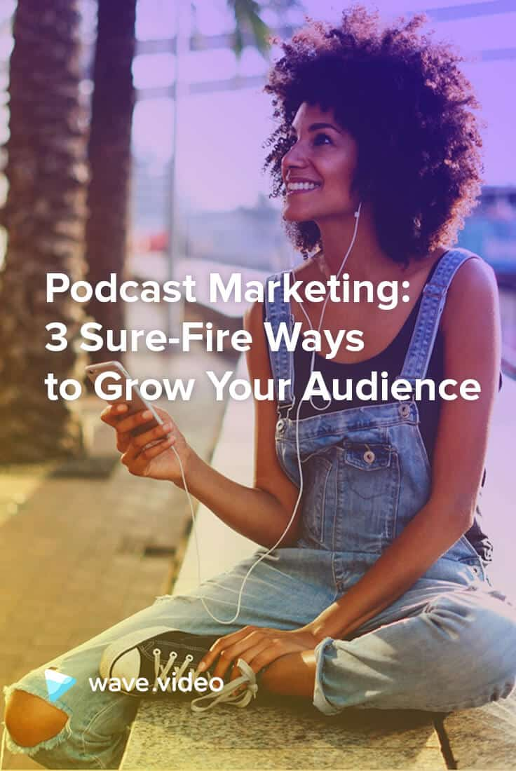 Podcast Marketing: 3 Sure-Fire Ways to Grow Your Audience