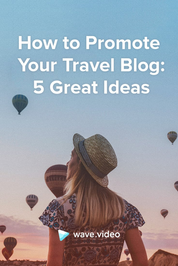 How to Promote Your Travel Blog: 5 Great Ideas