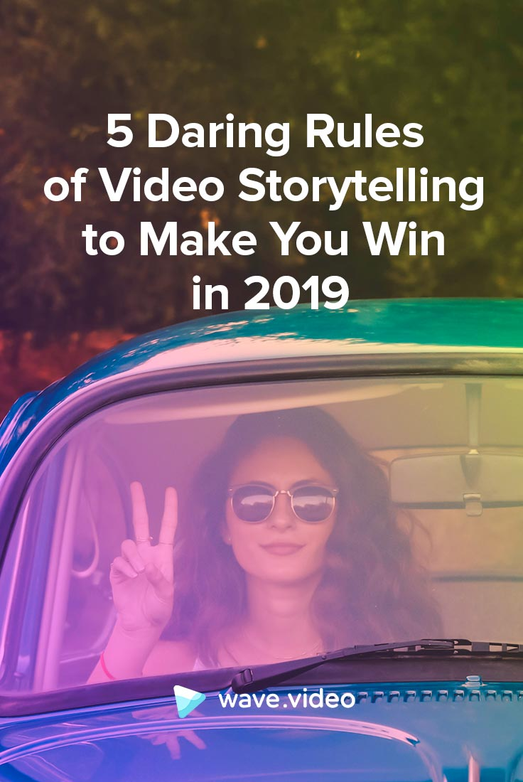 5 Daring Rules of Video Storytelling to Make You Win in 2019