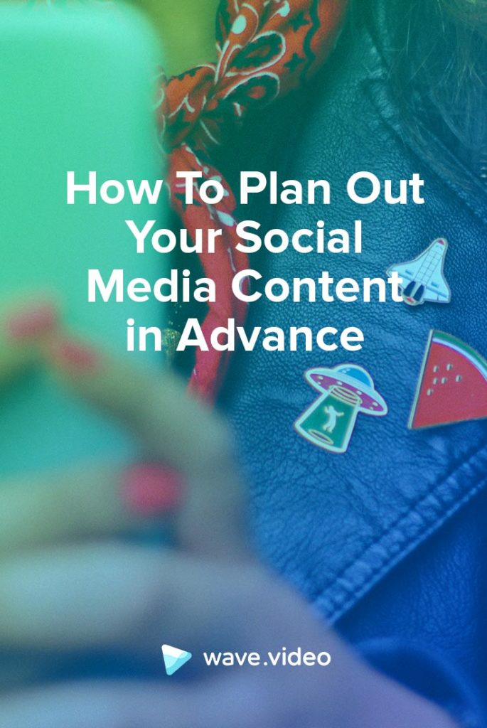 How To Plan Out Your Social Media Content in Advance