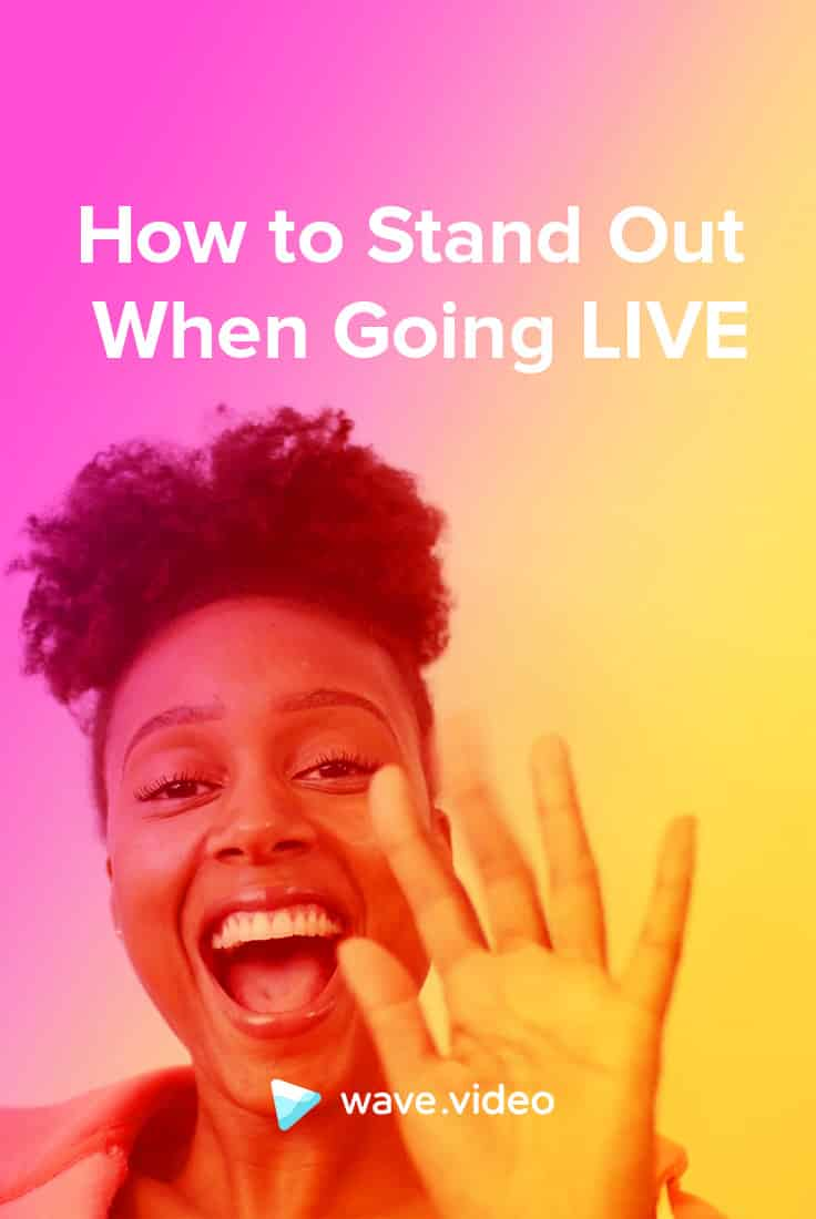 How to Stand Out When Going Live