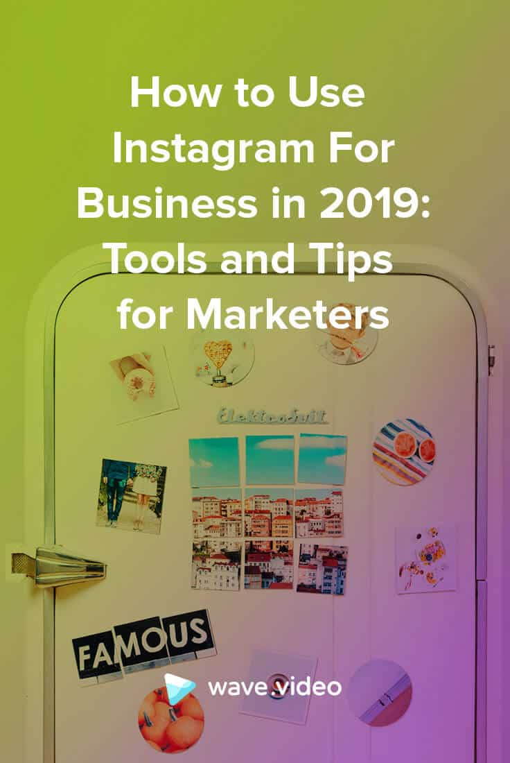How to Use Instagram for Business in 2019: Tools and Tips for Marketers
