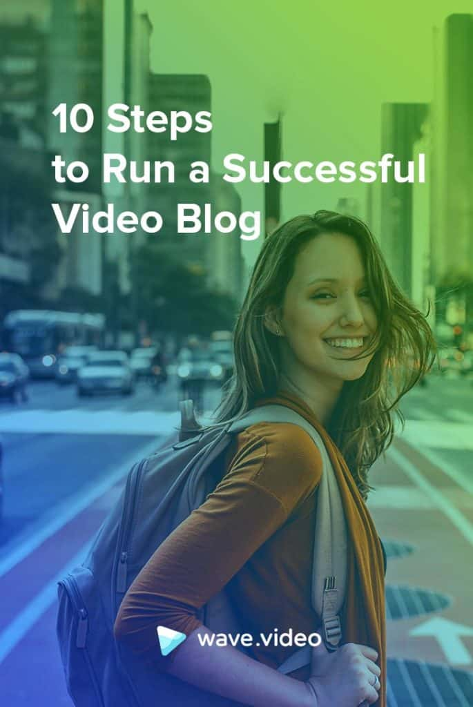 10 Steps To Run A Successful Video Blog