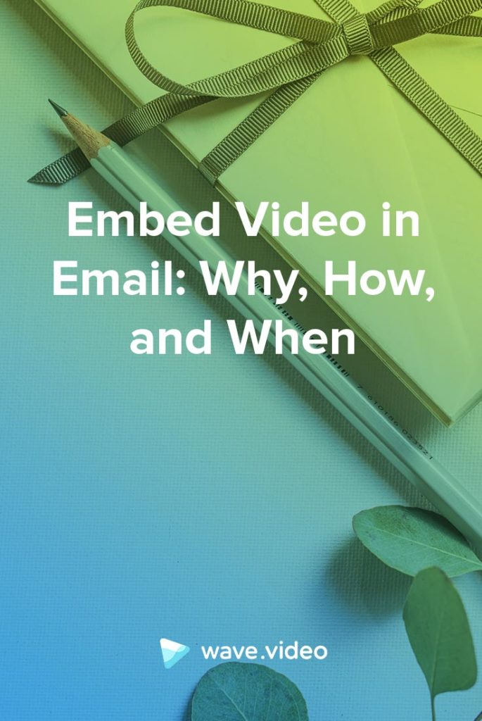 Embed Video in Email: Why, How, and When?