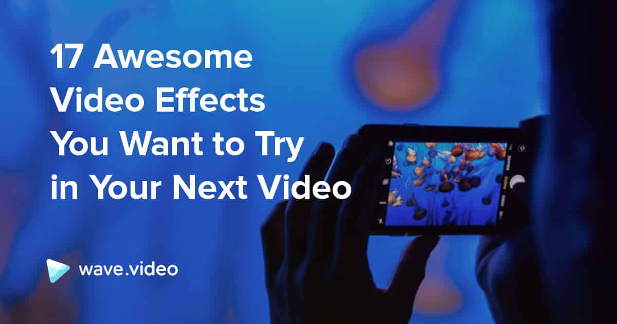 17 Awesome Video Effects You Want to Try in Your Next Video