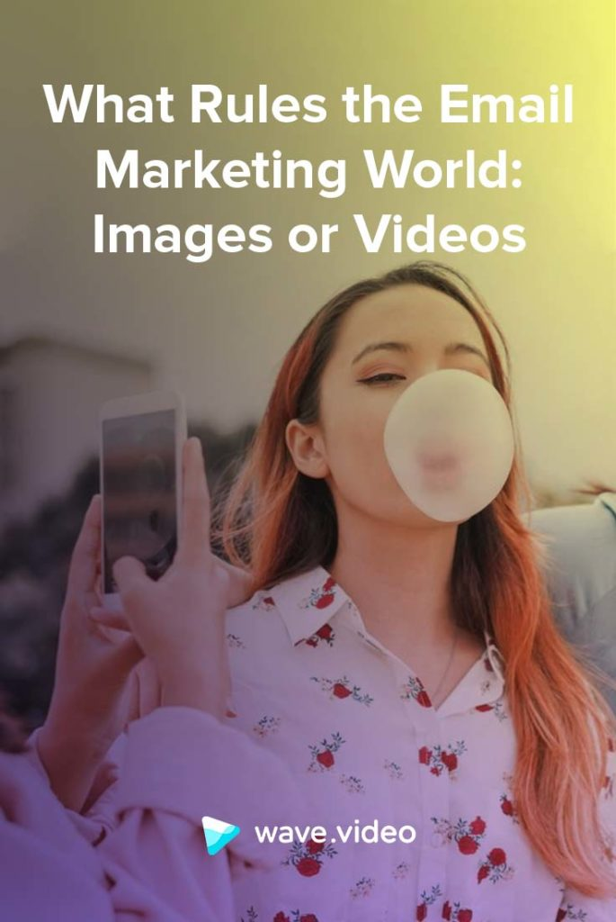 What Rules the Email Marketing World: Images or Videos?
