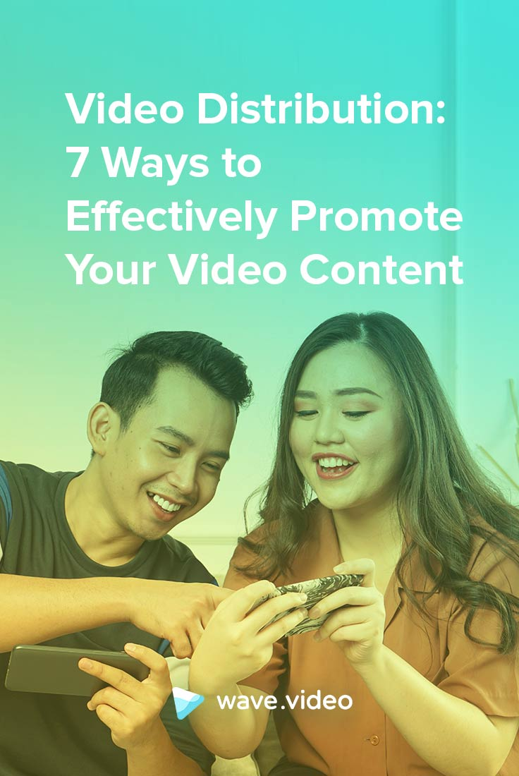 Video Distribution: 7 Ways to Effectively Promote Your Video Content