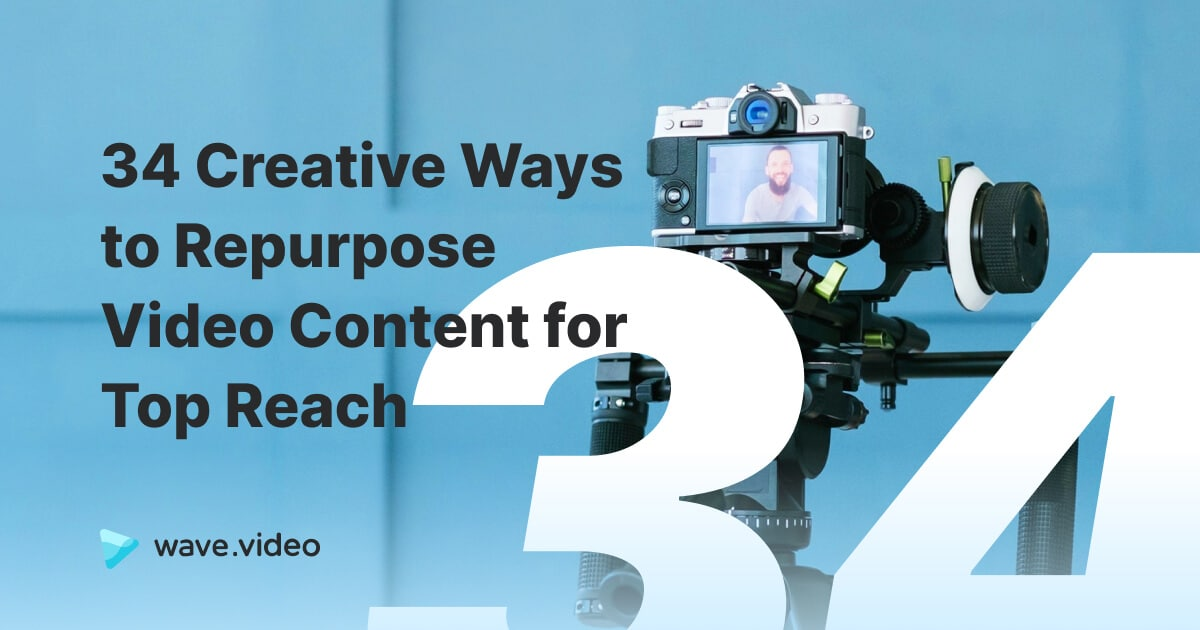34 Creative Ways to Repurpose Video Content for Top Reach