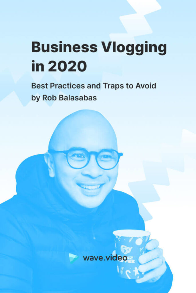Business Vlogging in 2020 Best Practices and Traps to Avoid by Rob Balasabas