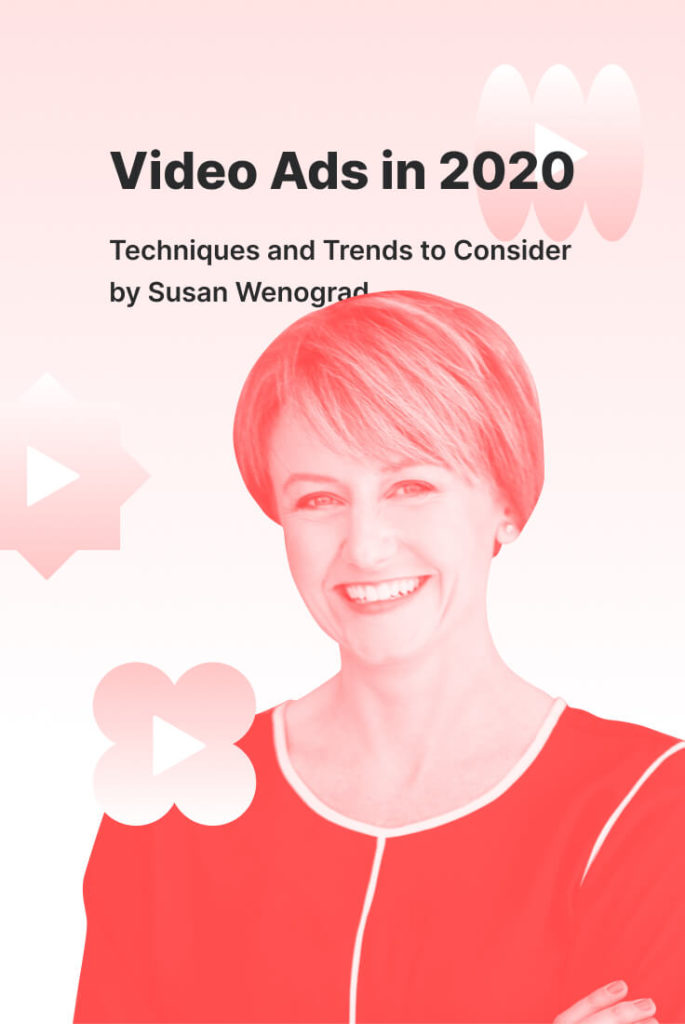 Video Advertising in 2020 Techniques and Trends to Consider by Susan Wenograd