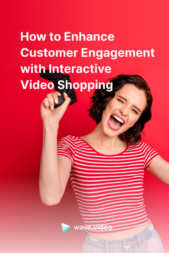 How to Enhance Customer Engagement with Interactive Video Shopping