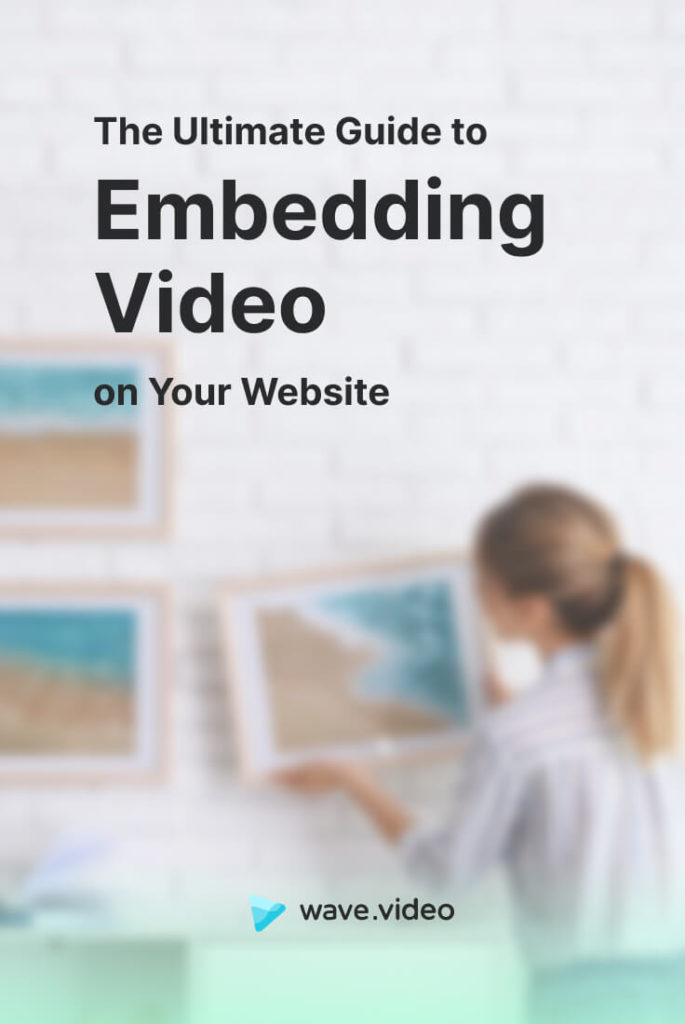 The Ultimate Guide to Embedding Video on Your Website
