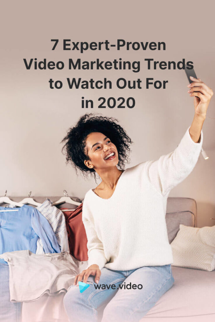 7 Expert-Proven Video Marketing Trends to Watch Out For in 2020