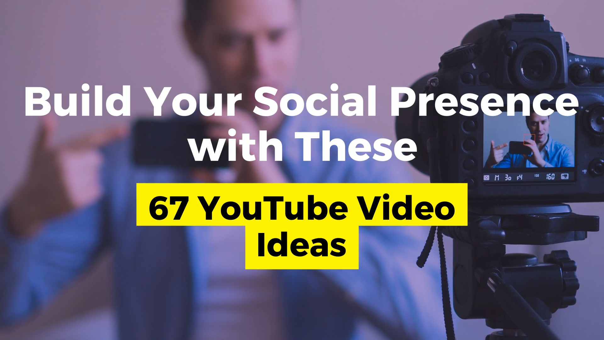 67 YouTube Video Ideas