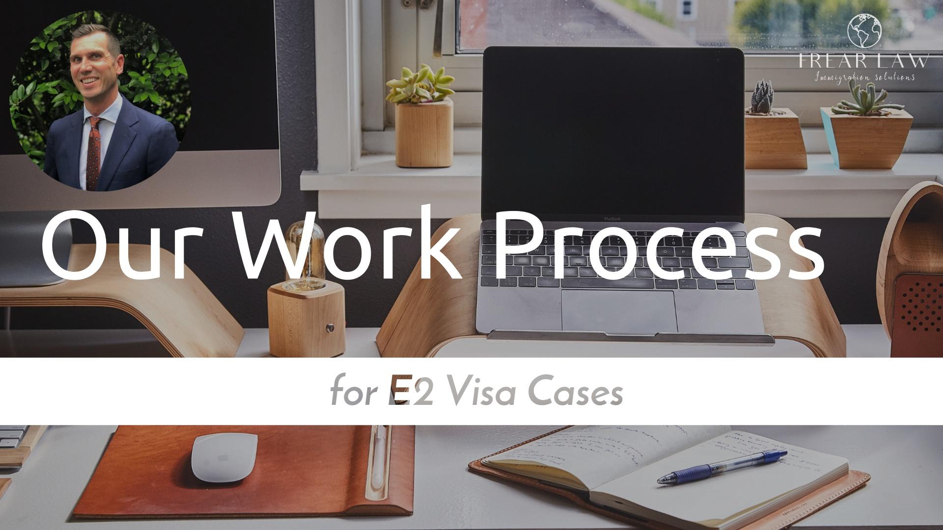 Work Process for E2 Visa Cases