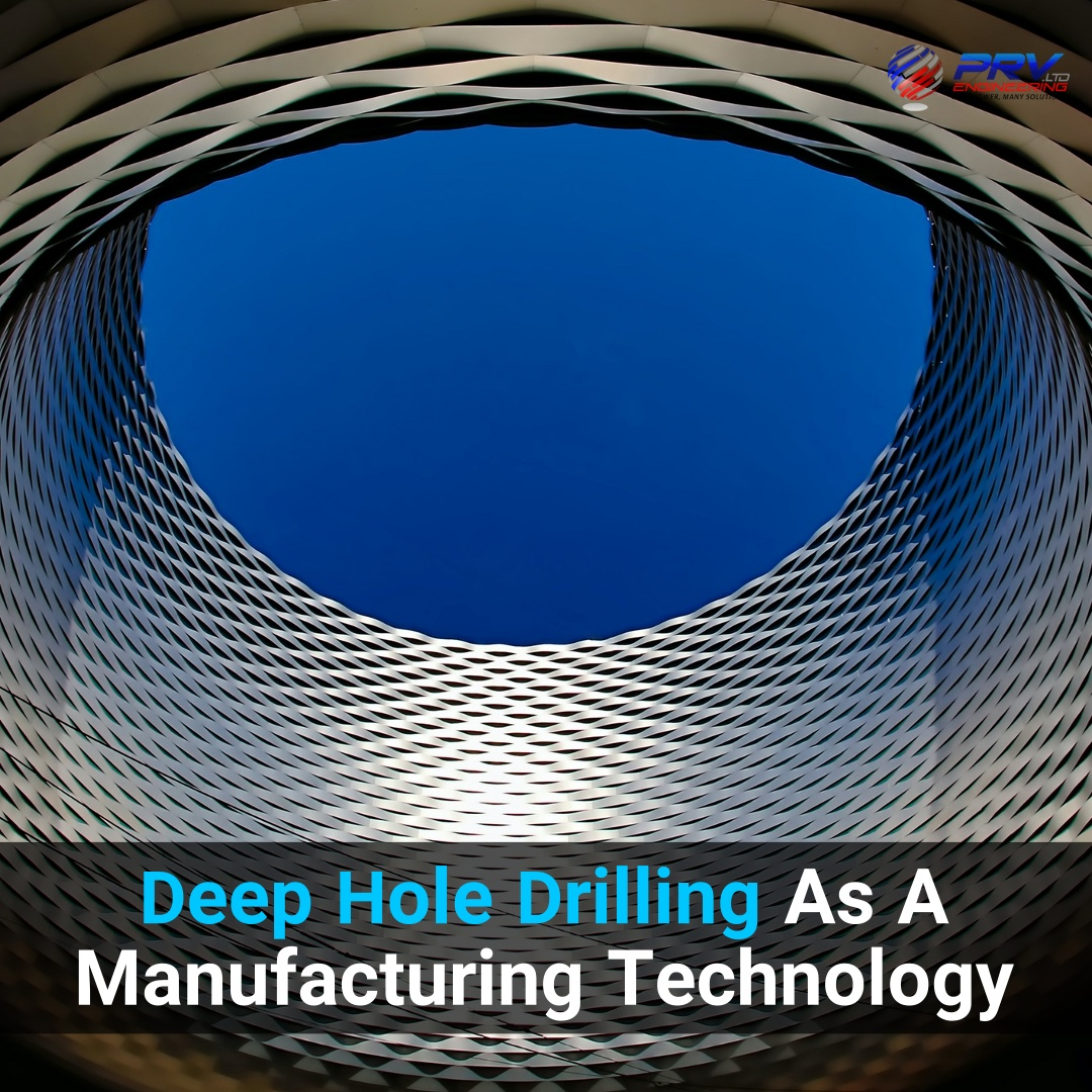 Deep Hole Drilling As A Manufacturing Technology